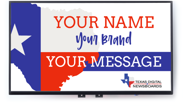 Texas Digital Newsboards - Your Name, Your Brand, Your Message